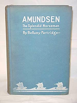 Amundsen, the Splendid Norseman: Partridge, Bellamy