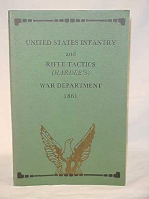U.S. Infantry Tactics, for the Instruction, Excercise, and Maneuvresof the U.S. Infantry including ...