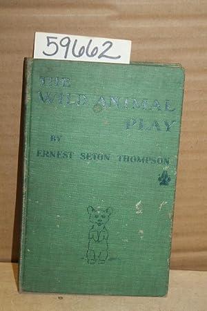 The Wild Animal Play: Seton-Thompson, Ernest