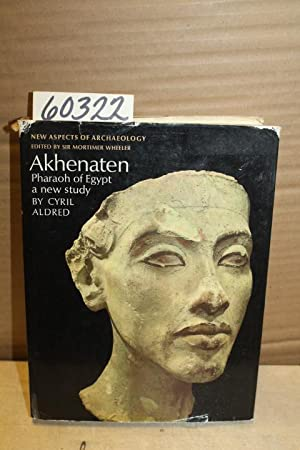 Akhenaten; Pharaoh of Egypt - a new study: Aldred, Cyril