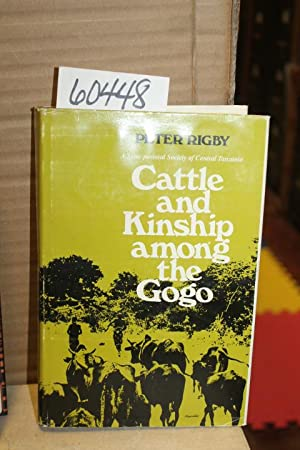 Cattle and Kinship among the Gogo; a semi-pastoral society of Central Tanzania: Rigby, Peter