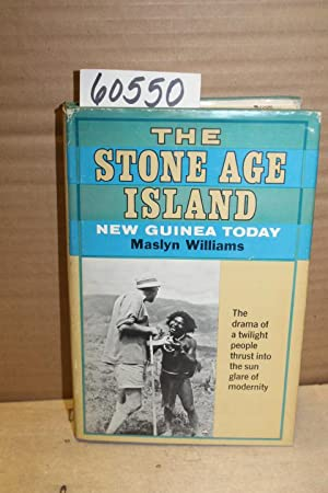 The Stone Age Island; New Guinea today: Williams, Maslyn