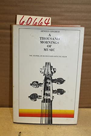 A Thousand Mornings of Music; the journal of an Obession with the Violin: Gingrich, Arnold