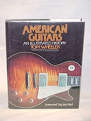 American Guitars an Illustrated History RUBBED DJ: Wheeler, Tom