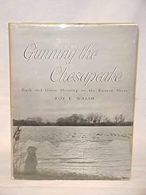 Gunning the Chesapeake; Duck and Goose Shooting on the Eastern Shore: Walsh, Roy E.