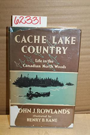 Cache Lake Country; Life in the Canadian North Woods: Rowlands, John J.