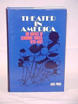 Theatre in America, The Impact of Economic Forces, 1870-1967: Poggi. Jack