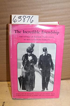 The Incredible Friendship The Letter of Emperor Franz Joseph to Frau Katharina Schratt: De ...