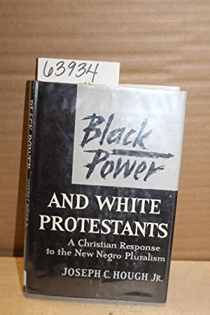 Black Power and White Protestants, A Christian Response to the New Negro Pluralism: Hough, Joseph C...