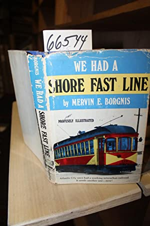 We Had a Shore Fast Line The Trolley Railroad of Atlantic City and County: Borgnis, Mervin E