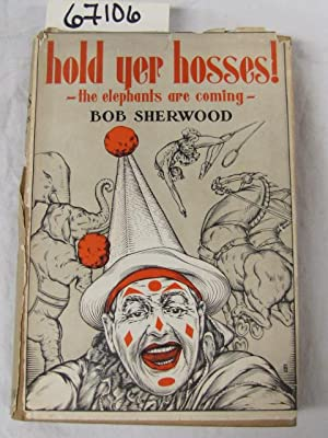 Hold Yer Hosses! ~The Elephants Are Coming~: Sherwood, Bob