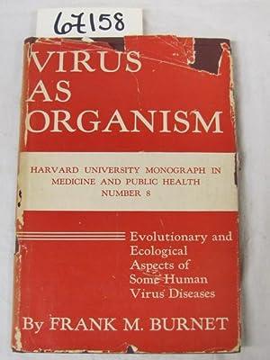 Virus As Organism: Burnet, Frank MacFarlane