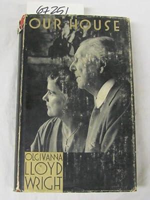 our house: wright, olgivanna lloyd
