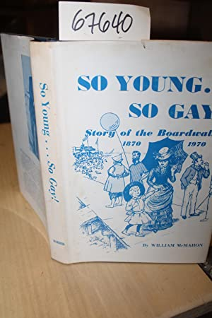 So Young So Gay Story of the Boardwalk 1870-1970 AUTHOR SIGNED: McMahon, William