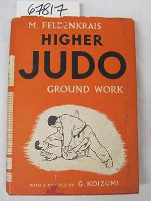 HIGHER JUDO GROUND WORK Fully Illustrated: FELDENKRAIS, M