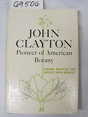 John Clayton Pioneer of American Botany: Berkeley,Edmund and Berkeley,Dorothy Smith
