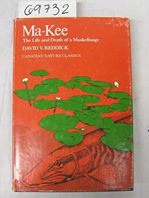 Ma - Kee The Life and Death of a Muskellunge: Reddick, David V.