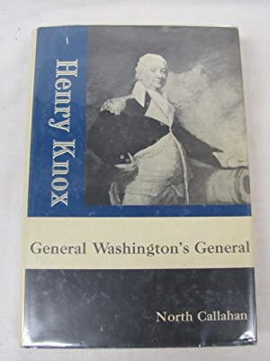 Henry Knox General Washington's General: Callahan, North