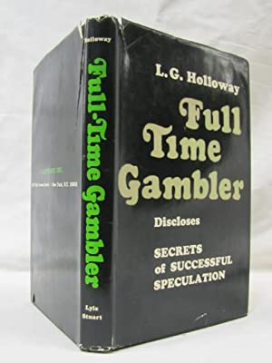 Full Time Gambler Discloses Secrets of Successful: Holloway, Louis G.