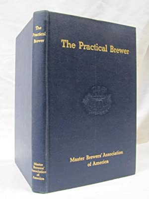 The Practical Brewer A MAnual for the Brewing Industry: Vogel, Edward H. & Schwaiger, Frank H. & ...