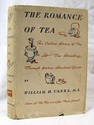 THE ROMANCE OF TEA: Ukers, M. A. , William H.