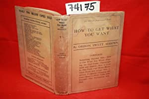 How To Get What You Want: Marden, Orison Swett