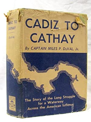 Cadiz to Cathay The Story of the Long Diplomatic Struggle for the Panama Canal: DuVal, Miles P