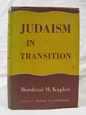 Judaism in Transition: Kaplan, Mordecai M.