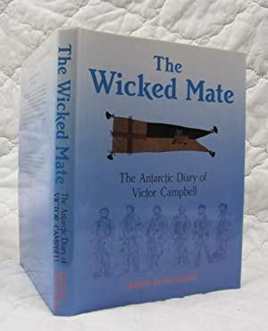 The Wicked Mate The Antarctic Diary of Victor Campbell: King, H.G.R. and Shackleton, Lord