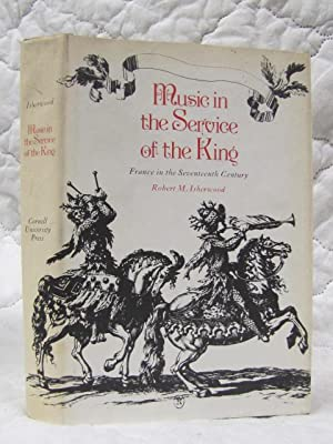 Music in the Service of the King France in the Seventeenth Century: Isherwood, Robert M.