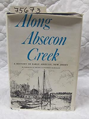 Along Absecon Creek A History of Early Absecon New Jersey: Ewing, Sarah W. and Mcmullin, Robert
