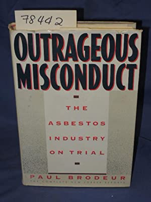 OUTRAGEOUS MISCONDUCT, THE ASBESTOS Industry on Trial: Brodeur, Paul