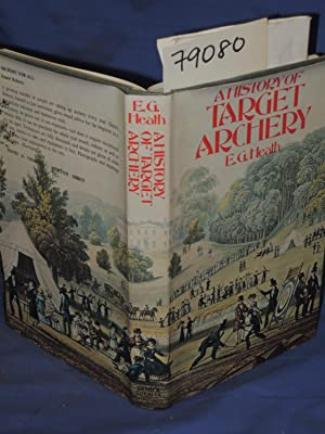 A HISTORY OF TARGET ARCHERY: Heath, E.G.