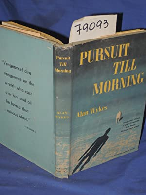 PURSUIT TILL MORNING: Wykes, Alan
