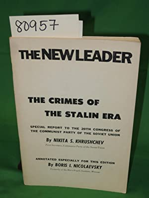 THE NEW LEADER: THE CRIMES OF THE STALIN ERA Special Report to the 20th Congress of The Communist ...