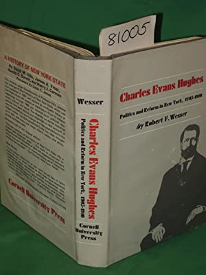 Charles Evans Hughes: in New York 1905-1910 Politics and Reform: Wessner, Robert F.