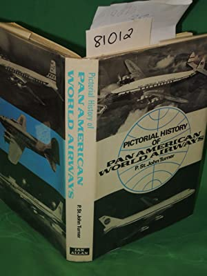 Pictorial History of Pan American World Airways: Turner, P. St. John