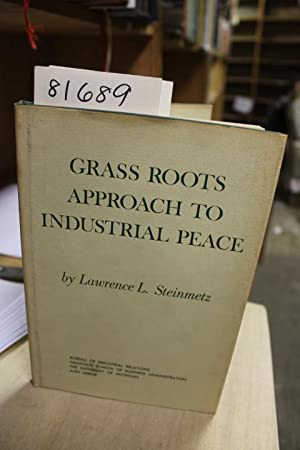 Grass Roots Approach to Industrial Peace: Steinmetz, Lawrence L.