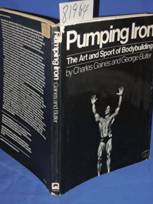Pumping Iron: The Art and Sport of: Gaines, Charles; Butler,