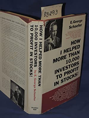 How I Helped More Than 10,000 Investors To Profit in Stocks: Schaefer, E. George