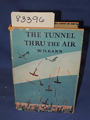The Tunnel Thru The Air - Looking Back From 1940: Gann, W. D.