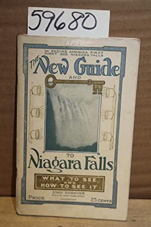 The New Guide to Niagara Falls; what to see and how to see it: Edbauer, John (editor)