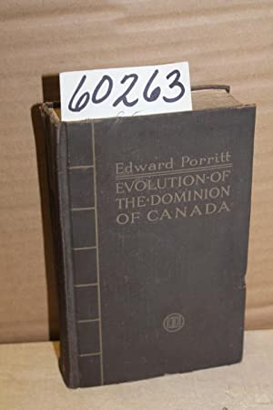 Evolution of the Dominion of Canada: Porritt, Edward