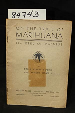 On the Trail of Marihuana The Weed of Madness: Rowell, Earle Albert adn Rowell, Robert