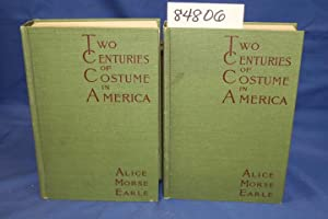 Two Centuries of Costume in America MDCXX-MDCCCXX Volume 1& 2: Earle, Alice Morse