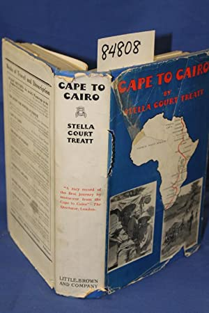 Cape to Cairo The Record of a Historic Motor Journey: Treatt, Stella Court