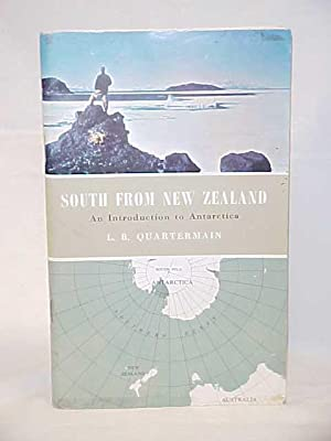 South From New Zealand, An Introduciton to Antarctica: Quarterman, L. B.