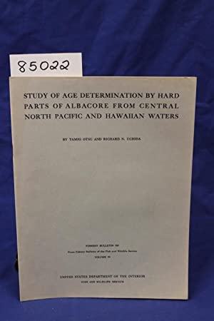 STUDY OF AGE DETERMINATION BY HARD PARTS OF ALBACORE FROM CENTRAL NORTH PACIFIC AND HAWAIIAN WATERS...