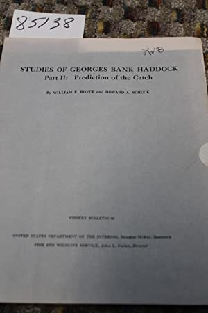 STUDIES OF GEORGES BANK HADDOCK Part II: Prediction of the Catch: Royce, William F.; Schuck, Howard...