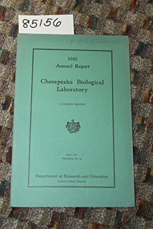 1942 ANNUAL REPORT CHESAPEAKE BIOLOGICAL LABORATORY: BEAVEN, G. FRANCIS